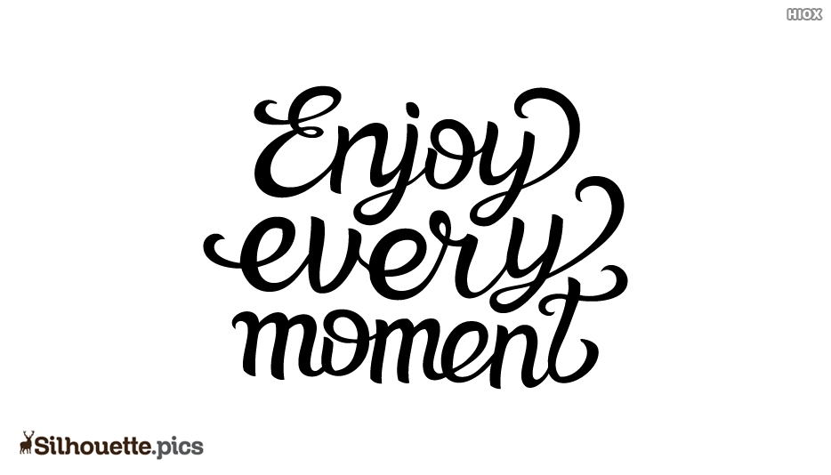 Enjoy Every Moment Silhouette