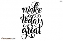 Make Today Great Silhouette